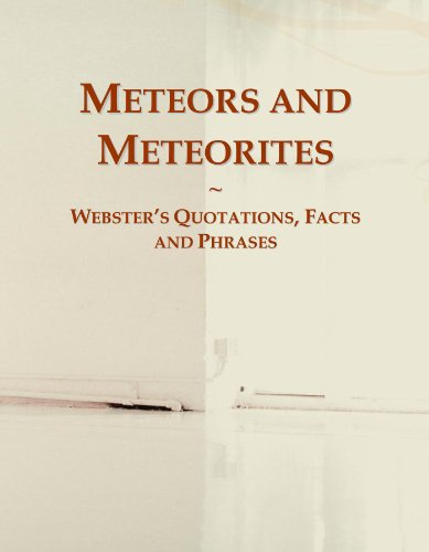 Meteors and Meteorites: Webster's Quotations, Facts and Phrases