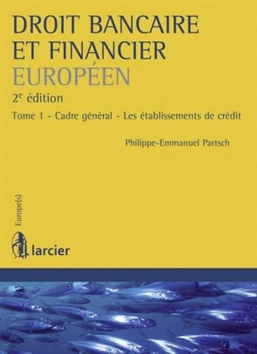 Droit bancaire et financier européen : Tome 1, Cadre général, les établissements de crédit