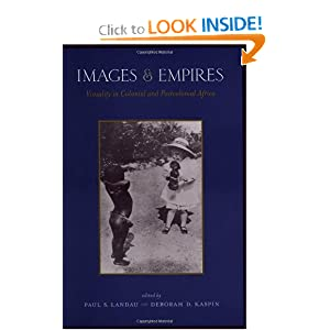 Images and Empires: Visuality in Colonial and Postcolonial Africa Paul S. Landau and Deborah D. Kaspin
