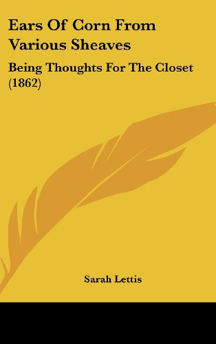 Ears of Corn from Various Sheaves: Being Thoughts for the Closet (1862)