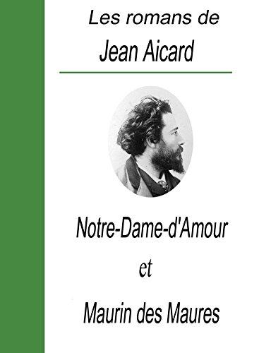 Jean Aicard - Les romans de Jean Aicard / Notre-Dame-D'amour et Maurin des Maures (French Edition)