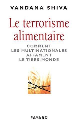 Le terrorisme alimentaire - Comment les multinationales affament le tiers-monde