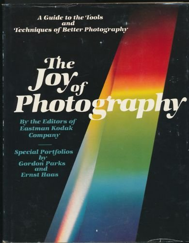 Joy of Photography, The : A Guide to the Tools and Techniques of Better Photography