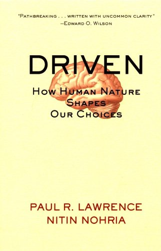 Driven: How Human Nature Shapes Our Choices (J-B Warren Bennis Series)