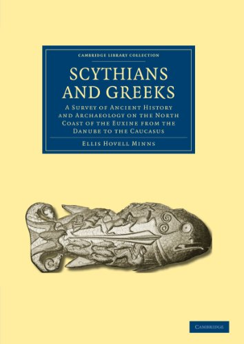 Scythians And Greeks: A Survey Of Ancient History And Archaeology On The North Coast Of The Euxine From The Danube To The Caucasus (Cambridge Library Collection - Archaeology)