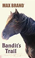 Bandit&#39;s Trail: A Western Story