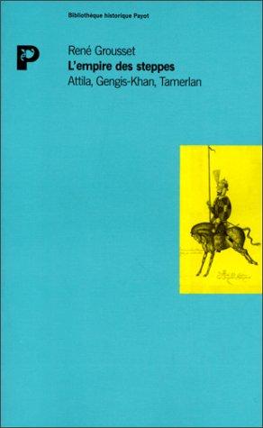 L'Empire des Steppes: Attila, Gengis-Khan, Tamerlan - René Grousset