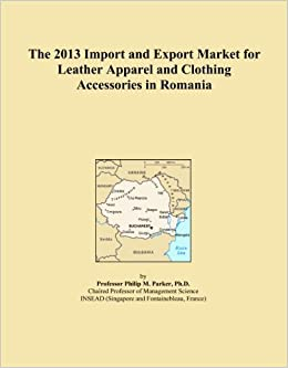 The 2013 Import And Export Market For Leather Apparel And Clothing Accessories In Romania
