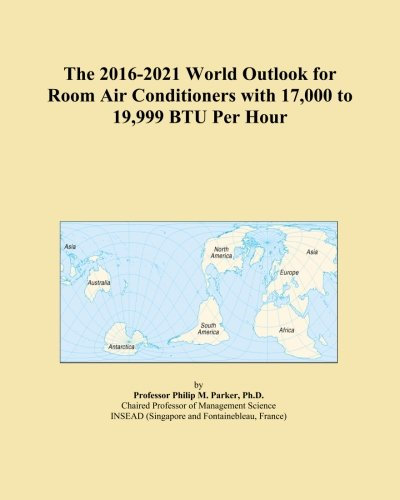 The 2016-2021 World Outlook for Room Air Conditioners with 17,000 to 19,999 BTU Per Hour PDF