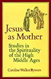 Jesus as Mother: Studies in the Spirituality of the High Middle Ages (Center for Medieval and Renaissance Studies, UCLA) (0520052226) by Bynum, Caroline Walker