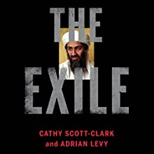 The Exile: The Flight of Osama bin Laden Audiobook by Cathy Scott-Clark, Adrian Levy Narrated by Chris Kayser
