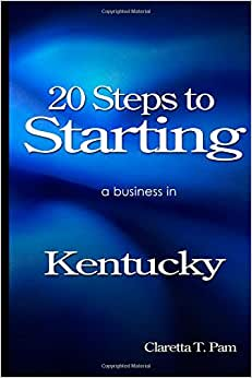 20 Steps To Starting A Business In Kentucky (New Entrepreneur Series) (Volume 17)