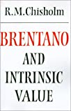 Brentano and Intrinsic Value (Modern European Philosophy) (052126989X) by Chisholm, Roderick M.