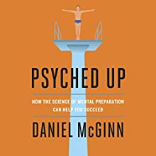 Psyched Up: How the Science of Mental Preparation Can Help You Succeed   Livre audio Auteur(s) : Daniel McGinn Narrateur(s) : Johnathan McClain