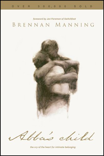 Brennan Manning - Abba's Child: The Cry of the Heart for Intimate Belonging (English Edition)