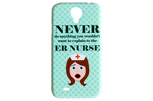 Never-Do-Anything-You-Would-Not-Want-To-Explain-To-The-ER-Nurse-Phone-Case-for-the-Samsung-Galaxy-S4-Medical-Back-Cover