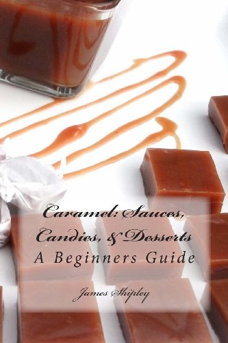 Caramel: Sauces, Candies, & Desserts: A Beginners Guide (Volume 1) front-187121