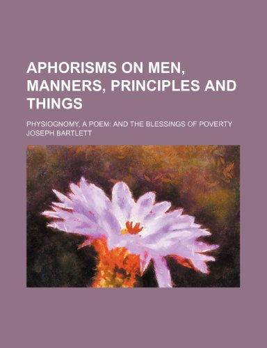 Aphorisms on men, manners, principles and things ; Physiognomy, a poem and the Blessings of poverty
