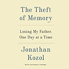 The Theft of Memory: Losing My Father, One Day at a Time (       UNABRIDGED) by Jonathan Kozol Narrated by Sean Runnette