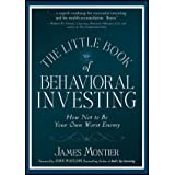 The Little Book of Behavioral Investing: How Not to be Your Own Worst Enemy (Little Books, Big Profits (UK))by James Montier