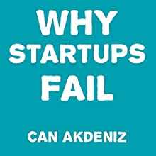 Why Startups Fail: Deadly Mistakes of Business Startup Founders Explained (       UNABRIDGED) by Can Akdeniz Narrated by Andrea Erickson