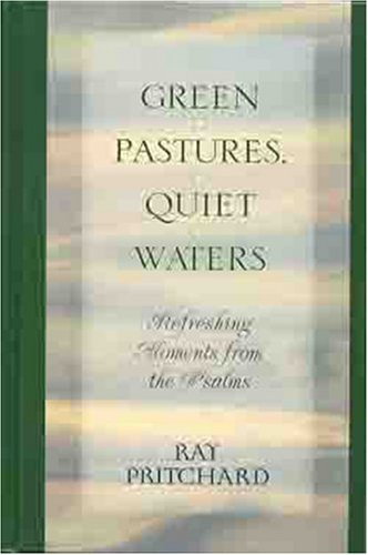 Green Pastures, Quiet Waters: Refreshing Moments From the Psalms (Guidelines for Living), Ray Pritchard