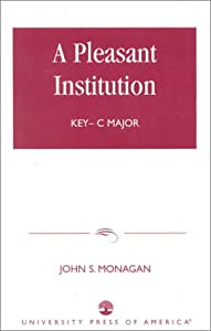 A Pleasant Institution: Key-C Major John S. Monagan