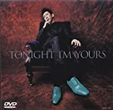 TONIGHT I'M YOURS [DVD]