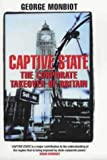 Captive State: The Corporate Takeover of Britain (0333901649) by George Monbiot