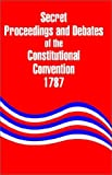 Secret Proceedings and Debates of the Constitutional Convention, 1787 by ?