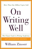 On Writing Well: The Classic Guide to Writing Nonfiction (0060006641) by Zinsser, William K.