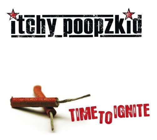 Time To Ignite by Itchy Poopzkid (2011-02-25)
