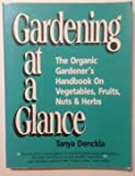 img - for Gardening at a Glance: The Organic Gardener's Handbook on Vegetables, Fruits, Nuts, and Herbs book / textbook / text book