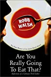 Are You Really Going to Eat That?: Reflections of a Culinary Thrill Seeker (1582432783) by Walsh, Robb