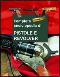 La grande enciclopedia delle pistole e dei revolver: 9788862621007
