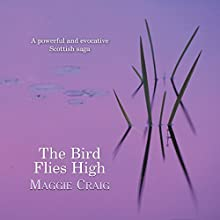 The Bird Flies High (       UNABRIDGED) by Maggie Craig Narrated by Lesley Mackie
