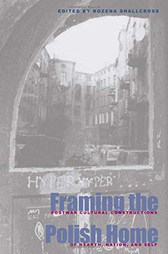 Framing Polish Home: Postwar Literary & Cultural Constructions: Postwar Literary and Cultural Constructions of Hearth, Homeland and Self (Polish and Polish-American Studies)