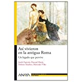 Así vivieron en la antigua Roma: Un legado que pervive (Historia - Nueva Biblioteca Básica De Historia)