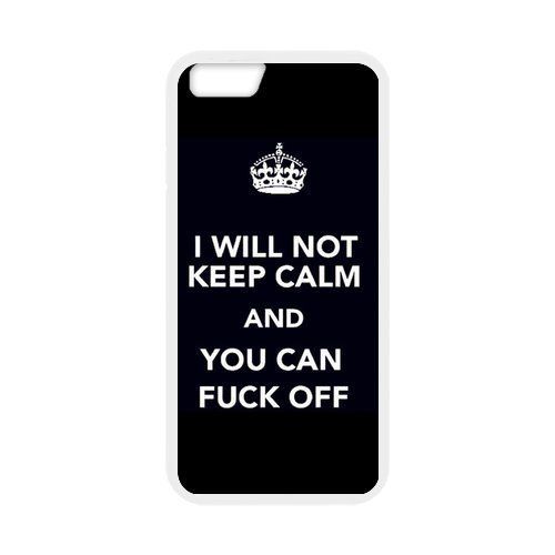 "Keep Calm Series ""I Will not Keep Calm and You Can Fuck Off"" Funny Special Custom Cover Case For Iphone 6 (4.7inch)(White) with Best Plastic"