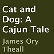 Cat and Dog: A Cajun Tale | James Ory Theall