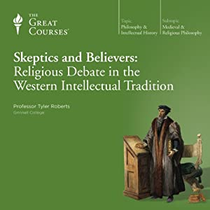 Skeptics and Believers: Religious Debate in the Western Intellectual Tradition | [The Great Courses]