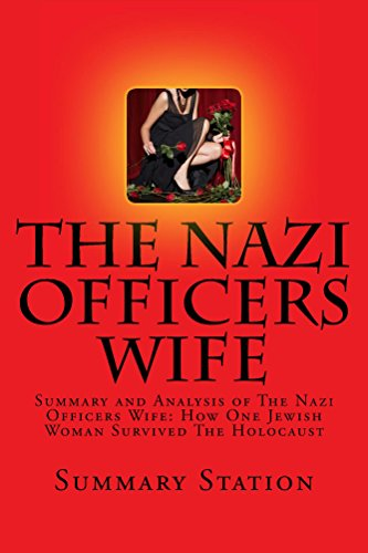 Summary Station - The Nazi Officers Wife: Summary and Analysis of The Nazi Officer's Wife: How One Jewish Woman Survived The Holocaust by Edith Hahn Beer
