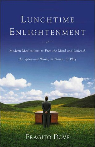 Lunchtime Enlightenment: Modern Meditations to Free the Mind and Unleash the Spirit - at Work, at Home, at Play
