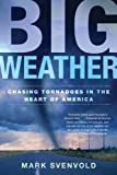 Big Weather: Chasing Tornadoes in the Heart of America (Owl/John MacRae Books)
