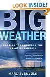 Big Weather: Chasing Tornadoes in the Heart of America (Owl/John MacRae Books)