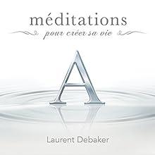 Méditations pour créer sa vie | Livre audio Auteur(s) : Laurent Debaker Narrateur(s) : Laurent Debaker