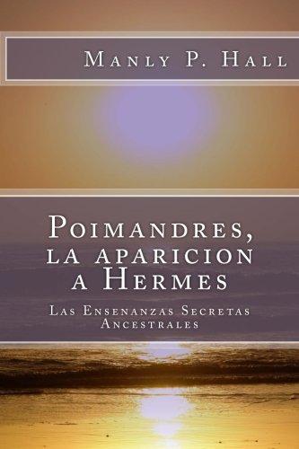 Poimandres, la aparicion a Hermes: Las Ensenanzas Secretas Ancestrales