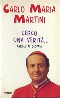 CERCO UNA VERITA parole ai giovani: Carlo Maria Martini