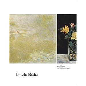 Letzte Bilder: Von Manet bis Kippenberger