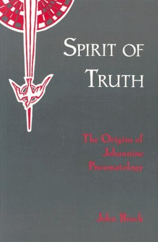Spirit of Truth : The Holy Spirit in Johannine Tradition : The Origins of Johannine Pneumatology, JOHN BRECK
